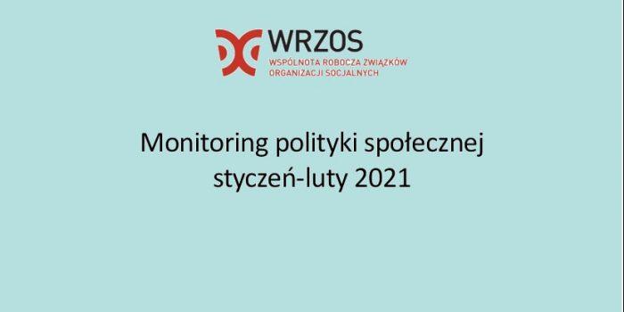 Raport z monitoringu polityki społecznej styczeń-luty 2021