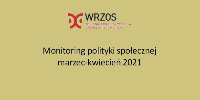 """strona tytułowa z napisem """"Monitoring polityki społecznej marzec - kwiecień 2021"""""""